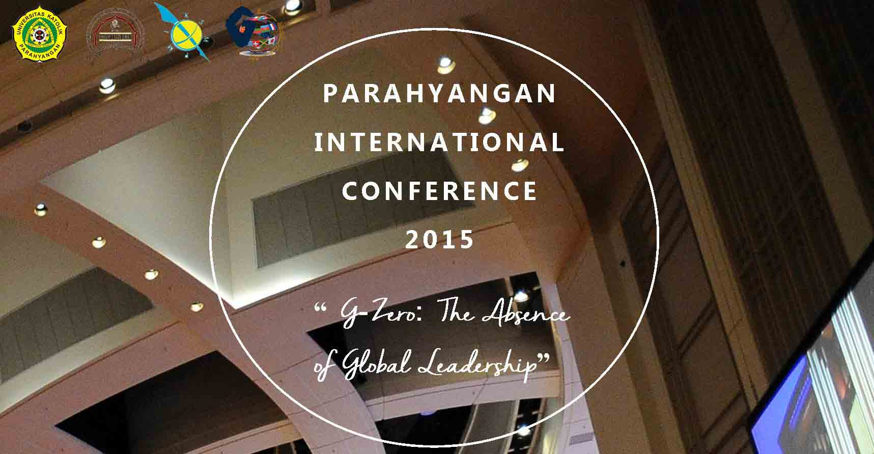 """Parahyangan International Conference 2015, """"G-Zero: The Absence of Global Leadership"""""""