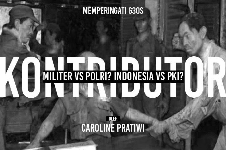 MILITER VS POLRI? INDONESIA VS PKI?