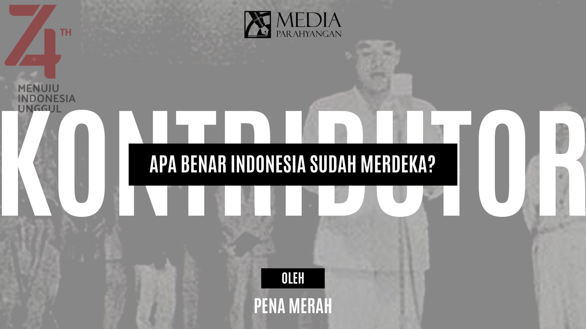 [Cerpen] Apa Benar Indonesia Sudah Merdeka?