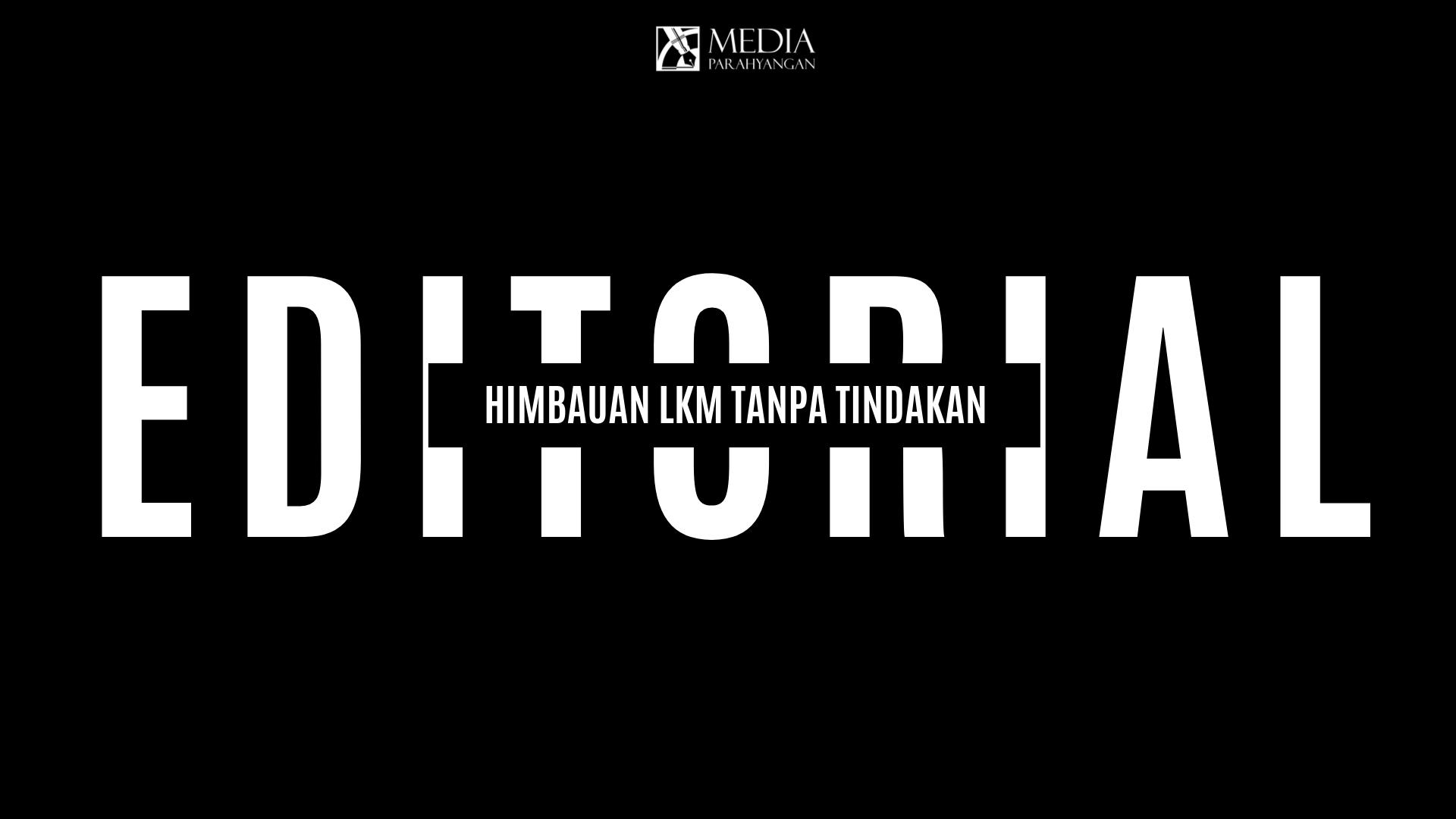 Editorial: Himbauan LKM Tanpa Tindakan