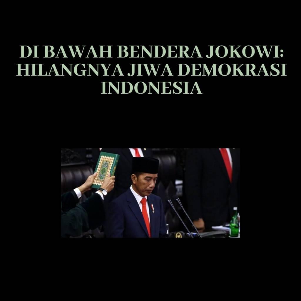 Di Bawah Bendera Jokowi: Hilangnya Jiwa Demokrasi Indonesia