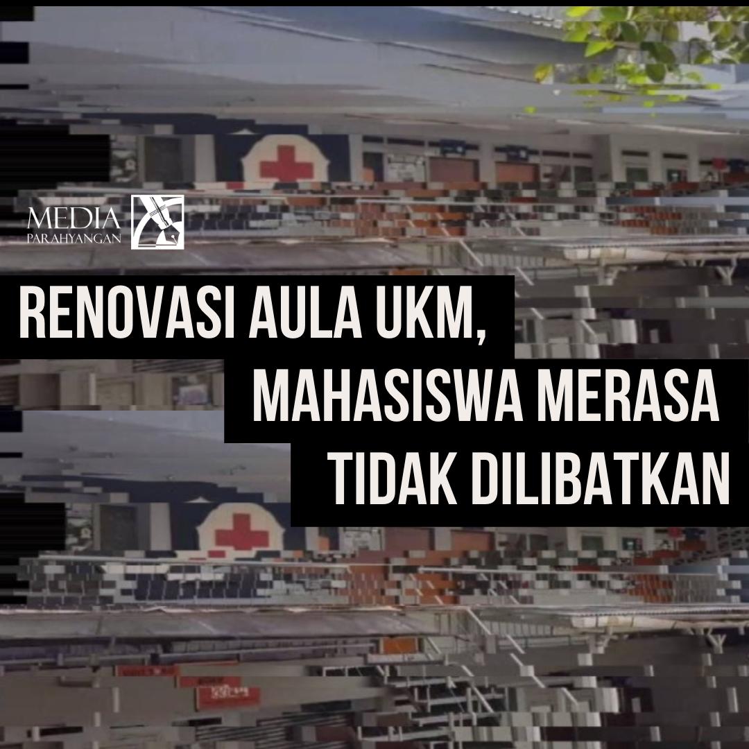 Renovasi Aula UKM, Mahasiswa Merasa Tidak Dilibatkan